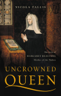 Uncrowned Queen: The Life of Margaret Beaufort, Mother of the Tudors Cover Image