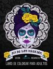 Dia De Los Muertos Libro De Colorear Para Adultos: Edición medianoche: Calaveras de azúcar Cover Image