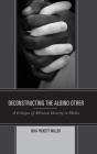 Deconstructing the Albino Other: A Critique of Albinism Identity in Media Cover Image