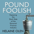 Pound Foolish Lib/E: Exposing the Dark Side of the Personal Finance Industry Cover Image
