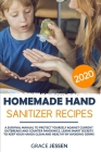 Homemade Hand Sanitizer Recipes 2020: A Survival Manual to Protect Yourself Against Current Outbreaks and Counter Pandemics. Learn Smart Secrets to Ke Cover Image