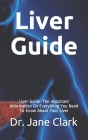 Liver Guide: Liver Guide: The Important Information On Everything You Need To Know About Your Liver Cover Image