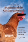 Tales from the Sustainable Underground: A Wild Journey with People Who Care More about the Planet Than the Law Cover Image