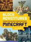 Block Adventures: Incredible Maps and Games to Create and Explore in Minecraft Cover Image