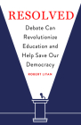 Resolved: Debate Can Revolutionize Education and Help Save Our Democracy Cover Image