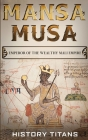 Mansa Musa: Emperor of The Wealthy Mali Empire Cover Image