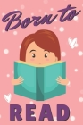 Born To Read: Pretty Journal For Women, Perfect Gift For Girls Who Love Reading, Great For School Notes Or For Work, Cute Pink Desig Cover Image