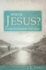 Who Is Jesus?: Knowing Christ Through His