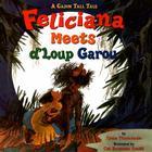 Feliciana Meets d'Loup Garou: A Cajun Tall Tale Cover Image