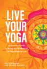 Live Your Yoga: 54 Practice Cards to Bring the Wisdom of The Yoga Sutras to Life Cover Image