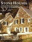 Stone Houses: Traditional Homes of Pennsylvania's Bucks County and Brandywine Valley Cover Image