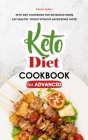 Keto Diet Cookbook for Advanced: Keto Diet Cookbook for Advanced Users, Eat Healthy Foods without Sacrificing Taste! Cover Image