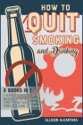 How to Quit Smoking and Drinking [2 Books 1]: The 20 Best Tips to Put Out Your Last Cigarette and Reduce the Alcohol Content from Your Life to Zero Cover Image