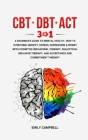 CBT - Dbt - ACT: 3 in 1. A Beginner's Guide to Mental Health. How to Overcome Anxiety, Stress, Depression & Worry with Cognitive Behavi Cover Image