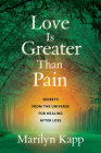 Love Is Greater Than Pain: Secrets from the Universe for Healing After Loss Cover Image