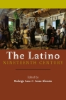 The Latino Nineteenth Century (America and the Long 19th Century #18) Cover Image