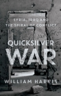 Quicksilver War: Syria, Iraq and the Spiral of Conflict Cover Image
