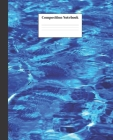 Composition Notebook: Blue Water Nifty Composition Notebook - Wide Ruled Paper Notebook Lined School Journal - 120 Pages - 7.5 x 9.25