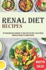 Renal Diet Recipes: The Comprehensive Cookbook for Renal Diet and How It Cures Kidney (Medicinal Recipes for Healthy Kidney) Cover Image