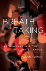 Breathtaking: Asthma Care in a Time of Climate Change Cover Image