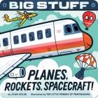 Big Stuff Planes, Rockets, Spacecraft! Cover Image