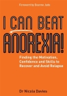 I Can Beat Anorexia!: Finding the Motivation, Confidence and Skills to Recover and Avoid Relapse Cover Image