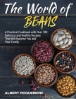 The World of Beans: A Practical Cookbook with Over 100 Delicious and Healthy Recipes That Will Surprise You and Your Family Cover Image