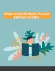 Totally Awesome Mazes Puzzles Sudokus Coloring: Over 108 Brain-bending Challenges Cover Image