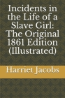 Incidents in the Life of a Slave Girl: The Original 1861 Edition (Illustrated) Cover Image