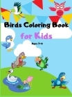 Birds Coloring Book for Kids Ages 3-6: Cute Birds Coloring Book for Teens and Kids Beautiful Birds like Owl, Toucan, Eagle and More Cover Image