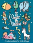 I Love To Learn: A Coloring Book for Girls and Boys - Activity Book for Kids to Build A Strong Character Cover Image