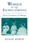 Women of the Sacred Groves: Divine Priestesses of Okinawa Cover Image