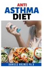 Anti Asthma Diet: A Complete Guide to Anti-Asthma Diet Meal Plan: including Complete Asthma Remedy and Recipes Cover Image