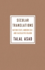 Secular Translations: Nation-State, Modern Self, and Calculative Reason Cover Image