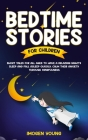 Bedtime Stories For Children: Short Tales for all ages to have A Relazing Night's Sleep and fall asleep Quickly. Calm Their Anxiety Through Mindfuln Cover Image