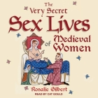 The Very Secret Sex Lives of Medieval Women Lib/E: An Inside Look at Women & Sex in Medieval Times Cover Image