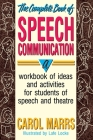 The Complete Book of Speech Communication: A Workbook of Ideas and Activities for Students of Speech and Theatre Cover Image