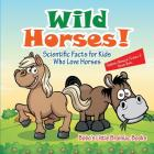 Wild Horses! Scientific Facts for Kids Who Love Horses - Children's Biological Science of Horses Books Cover Image