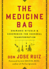 The Medicine Bag: Shamanic Rituals & Ceremonies for Personal Transformation Cover Image