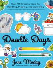 Doodle Days: Over 100 Creative Ideas for Doodling, Drawing, and Journaling Cover Image