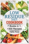 Low Residue Diet Cookbook: 7 Books in 1. +300 Easy, Affordable & Delicious Low-Fiber, Dairy-Free, Recipes for Diverticulitis, Ulcerative Colitis, Cover Image