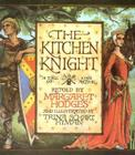 The Kitchen Knight: A Tale of King Arthur Cover Image