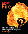 Make: Fire: The Art and Science of Working with Propane Cover Image