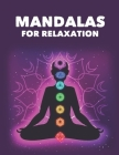 Mandalas For Relaxation: Calming Patterns And Intricate Designs To Color For Adults, Relaxing Coloring Pages For Adults Cover Image
