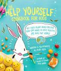 The Help Yourself Cookbook for Kids: 60 Easy Plant-Based Recipes Kids Can Make to Stay Healthy and Save the Earth Cover Image