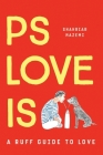 PS LOVE IS A ruff guide to love (Hardback): PS LOVE IS: An uplifting book on love, friendship and the things in life that truly matter. Cover Image