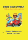 Baby King Jumar: Children's Financial Literacy Series Cover Image