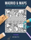 Madrid & Maps: AN ADULT COLORING BOOK: Madrid & Maps - 2 Coloring Books In 1 Cover Image