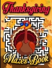 Thanksgiving Mazes Book: Problem-Solving Fun and Challenging Activity Workbook for Girls Ages 9 -14 Funny Turkey Cover Thanksgiving Maze Games Cover Image
