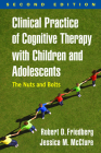 Clinical Practice of Cognitive Therapy with Children and Adolescents, Second Edition: The Nuts and Bolts Cover Image